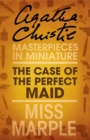The Case of the Perfect Maid: A Miss Marple Short Story - eBook