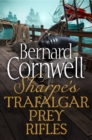 Sharpe 3-Book Collection 3: Sharpe's Trafalgar, Sharpe's Prey, Sharpe's Rifles - eBook