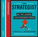 The Strategist : Be the Leader Your Business Needs - eAudiobook