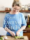 Rachel's Everyday Kitchen: Simple, delicious family food - eBook