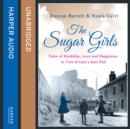 The Sugar Girls: Tales of Hardship, Love and Happiness in Tate & Lyle's East End - eAudiobook