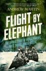 Flight By Elephant: The Untold Story of World War II's Most Daring Jungle Rescue - eBook