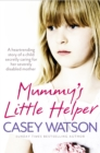 Mummy's Little Helper: The heartrending true story of a young girl secretly caring for her severely disabled mother - eBook