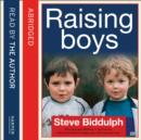 Steve Biddulph's Raising Boys : Why Boys are Different - and How to Help Them Become Happy and Well-Balanced Men - eAudiobook