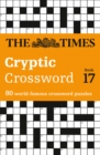 The Times Cryptic Crossword Book 17 : 80 World-Famous Crossword Puzzles - Book