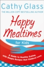 Happy Mealtimes for Kids: A Guide To Making Healthy Meals That Children Love - eBook