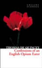 Confessions of an English Opium Eater (Collins Classics) - eBook