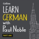 Learn German with Paul Noble for Beginners - Part 1: German Made Easy with Your Bestselling Language Coach - eAudiobook