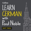 Learn German with Paul Noble for Beginners - Part 3: German Made Easy with Your 1 million-best-selling Personal Language Coach - eAudiobook