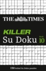 The Times Killer Su Doku Book 10 : 150 Challenging Puzzles from the Times - Book