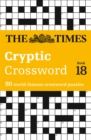 The Times Cryptic Crossword Book 18 : 80 World-Famous Crossword Puzzles - Book