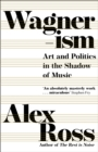 Wagnerism: Art and Politics in the Shadow of Music - eBook