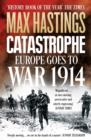 Catastrophe : Europe Goes to War 1914 - Book