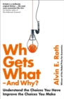 Who Gets What - And Why : Understand the Choices You Have, Improve the Choices You Make - Book
