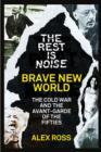 The Rest Is Noise Series: Brave New World: The Cold War and the Avant-Garde of the Fifties - eBook