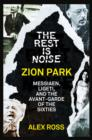 The Rest Is Noise Series: Zion Park: Messiaen, Ligeti, and the Avant-Garde of the Sixties - eBook