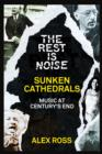 The Rest Is Noise Series: Sunken Cathedrals - eBook