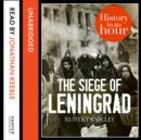 The Siege of Leningrad: History in an Hour - eAudiobook