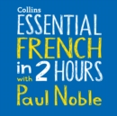 Essential French in 2 hours with Paul Noble: French Made Easy with Your 1 million-best-selling Personal Language Coach - eAudiobook