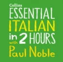 Essential Italian in 2 hours with Paul Noble: Italian Made Easy with Your 1 million-best-selling Personal Language Coach - eAudiobook
