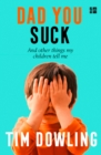 Dad You Suck : And Other Things My Children Tell Me - Book