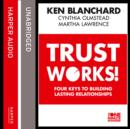 Trust Works : Four Keys to Building Lasting Relationships - eAudiobook