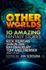 Other Worlds (feat. stories by Rick Riordan, Shaun Tan, Tom Angleberger, Ray Bradbury and more) - Book