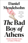 The Bad Boy of Athens: Classics from the Greeks to Game of Thrones - eBook