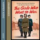 The Girls Who Went to War : Heroism, Heartache and Happiness in the Wartime Women's Forces - eAudiobook