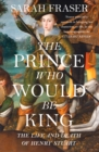 The Prince Who Would Be King: The Life and Death of Henry Stuart - eBook