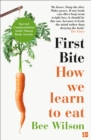 First Bite : How We Learn to Eat - Book