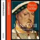 Henry VIII: History in an Hour - eAudiobook
