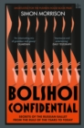 Bolshoi Confidential : Secrets of the Russian Ballet from the Rule of the Tsars to Today - Book