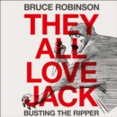 They All Love Jack : Busting the Ripper - eAudiobook