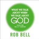 What We Talk About When We Talk About God - eAudiobook