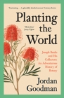 Planting the World: Joseph Banks and his Collectors: An Adventurous History of Botany - eBook
