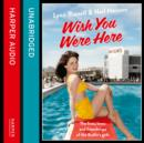 Wish You Were Here!: The Lives, Loves and Friendships of the Butlin's Girls - eAudiobook