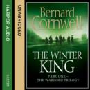 The Winter King (The Warlord Chronicles, Book 1) - eAudiobook