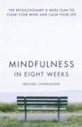 Mindfulness in Eight Weeks: The revolutionary 8 week plan to clear your mind and calm your life - eBook