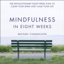 Mindfulness in Eight Weeks: The revolutionary 8 week plan to clear your mind and calm your life - eAudiobook