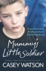 Mummy's Little Soldier : A Troubled Child. an Absent Mum. a Shocking Secret. - Book