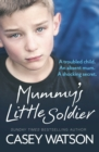 Mummy's Little Soldier: A troubled child. An absent mum. A shocking secret. - eBook
