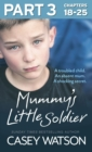 Mummy's Little Soldier: Part 3 of 3: A troubled child. An absent mum. A shocking secret. - eBook
