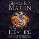 The World of Ice and Fire : The Untold History of Westeros and the Game of Thrones - eAudiobook