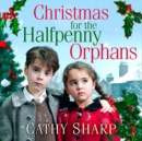 Christmas for the Halfpenny Orphans (Halfpenny Orphans, Book 3) - eAudiobook