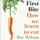 First Bite : How We Learn to Eat - eAudiobook