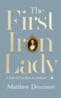 The First Iron Lady : A Life of Caroline of Ansbach - Book