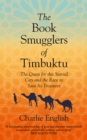 The Book Smugglers of Timbuktu : The Quest for This Storied City and the Race to Save its Treasures - Book