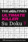 The Times Ultimate Killer Su Doku Book 7 : 120 Challenging Puzzles from the Times - Book