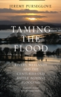 Taming the Flood : Rivers, Wetlands and the Centuries-Old Battle Against Flooding - Book